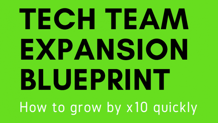 tech team expansion blueprint to scale a development team by a factor of 10